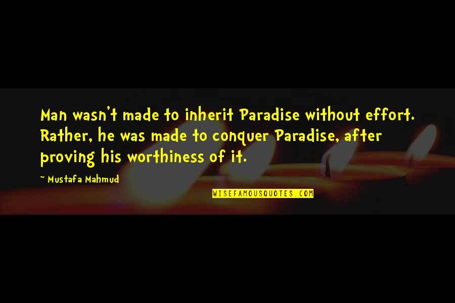 Mustafa Mahmud Quotes By Mustafa Mahmud: Man wasn't made to inherit Paradise without effort.