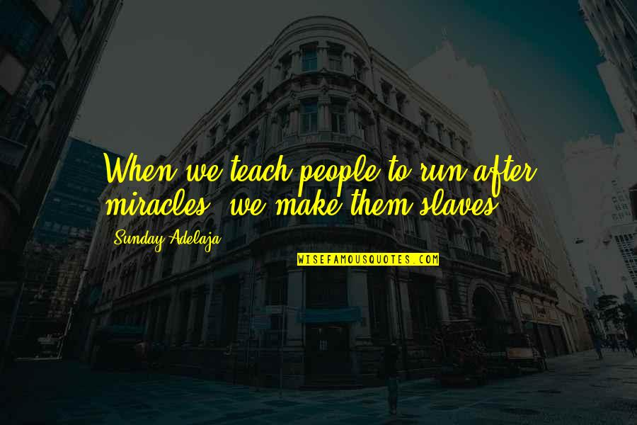Mustafa Mahmud Quotes By Sunday Adelaja: When we teach people to run after miracles,