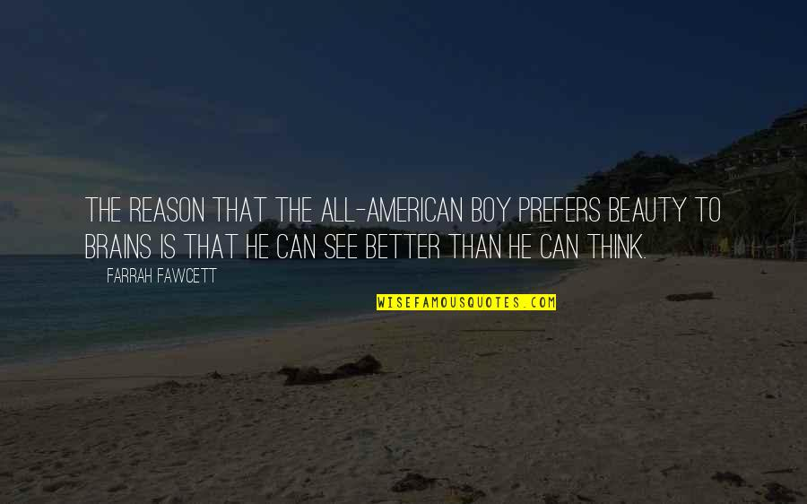 Mutationem Quotes By Farrah Fawcett: The reason that the all-American boy prefers beauty