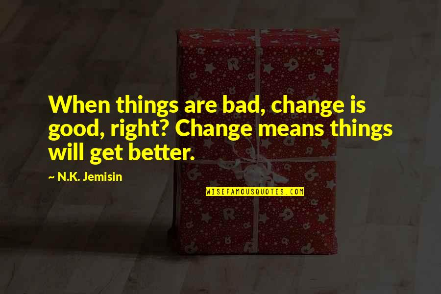 Mutationem Quotes By N.K. Jemisin: When things are bad, change is good, right?