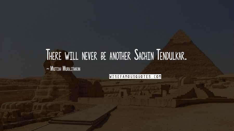 Muttiah Muralitharan quotes: There will never be another Sachin Tendulkar.