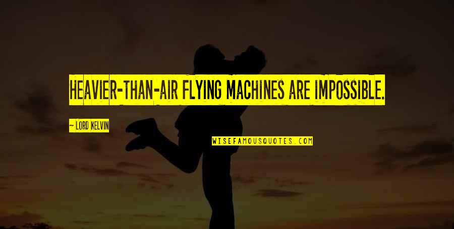 Mutton Seinfeld Quotes By Lord Kelvin: Heavier-than-air flying machines are impossible.