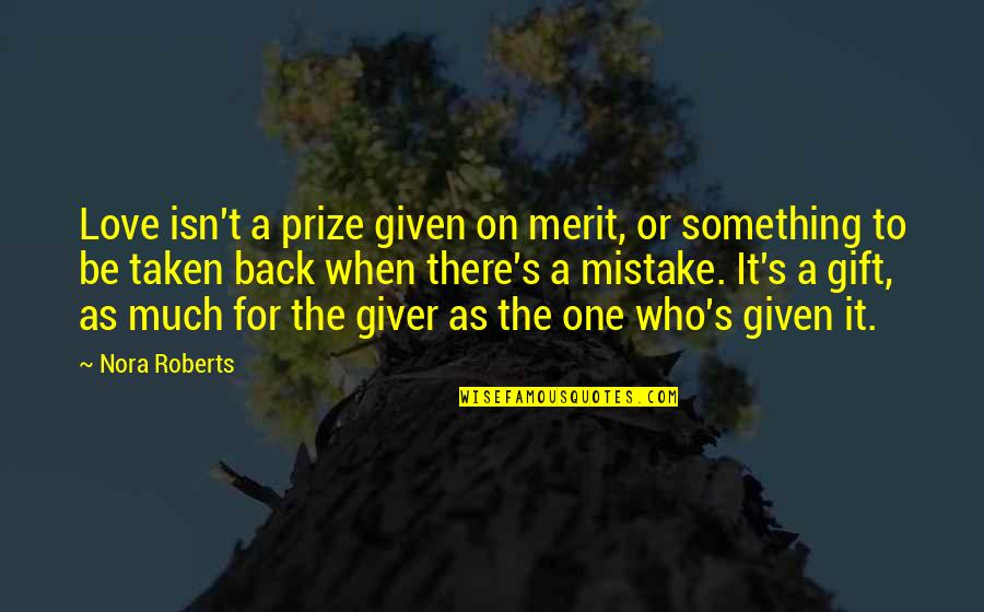 Mutton Seinfeld Quotes By Nora Roberts: Love isn't a prize given on merit, or