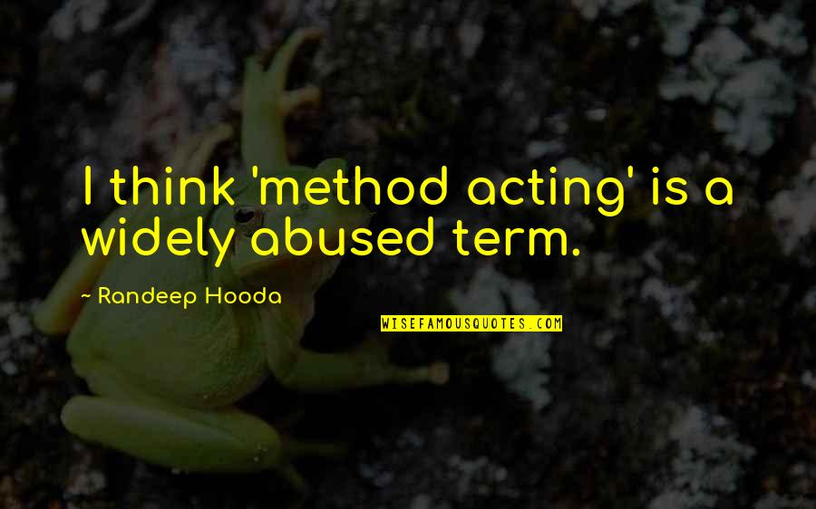 Mutton Seinfeld Quotes By Randeep Hooda: I think 'method acting' is a widely abused