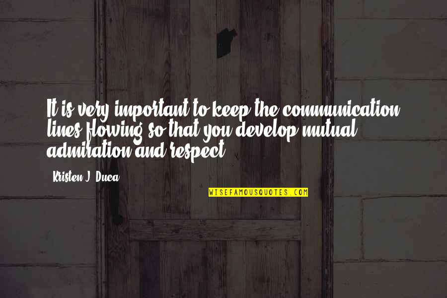 Mutual Admiration Quotes By Kristen J. Duca: It is very important to keep the communication