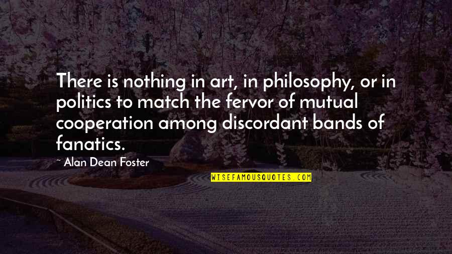Mutual Cooperation Quotes By Alan Dean Foster: There is nothing in art, in philosophy, or