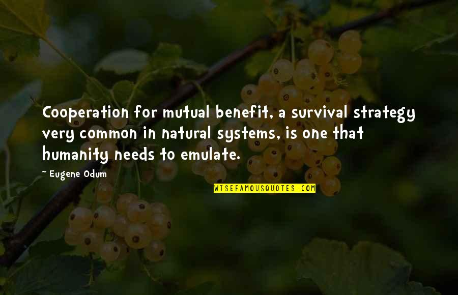 Mutual Cooperation Quotes By Eugene Odum: Cooperation for mutual benefit, a survival strategy very