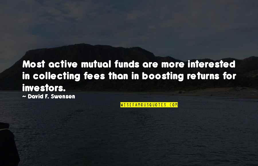 Mutual Funds Quotes By David F. Swensen: Most active mutual funds are more interested in