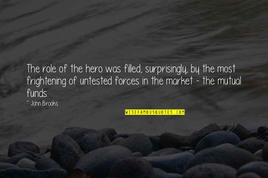 Mutual Funds Quotes By John Brooks: The role of the hero was filled, surprisingly,