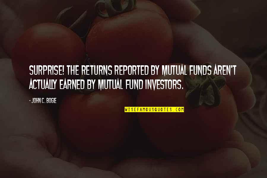Mutual Funds Quotes By John C. Bogle: Surprise! The returns reported by mutual funds aren't
