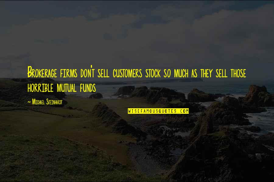 Mutual Funds Quotes By Michael Steinhardt: Brokerage firms don't sell customers stock so much