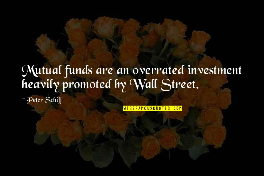 Mutual Funds Quotes By Peter Schiff: Mutual funds are an overrated investment heavily promoted