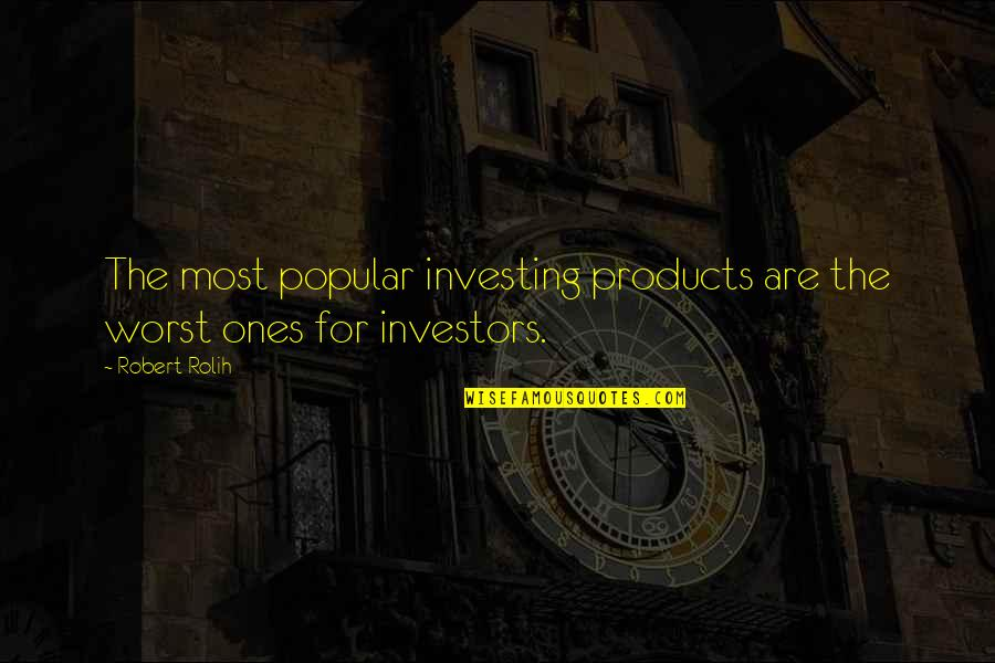 Mutual Funds Quotes By Robert Rolih: The most popular investing products are the worst
