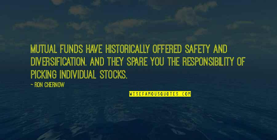 Mutual Funds Quotes By Ron Chernow: Mutual funds have historically offered safety and diversification.