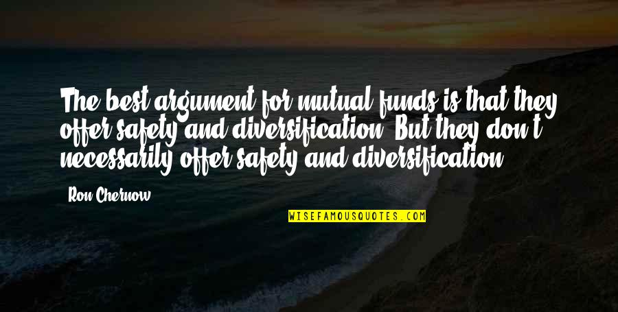 Mutual Funds Quotes By Ron Chernow: The best argument for mutual funds is that