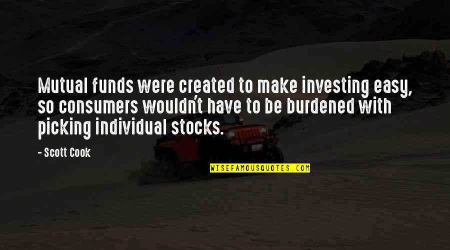 Mutual Funds Quotes By Scott Cook: Mutual funds were created to make investing easy,