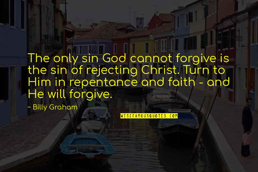 Mutual Understanding Love Relationship Quotes By Billy Graham: The only sin God cannot forgive is the