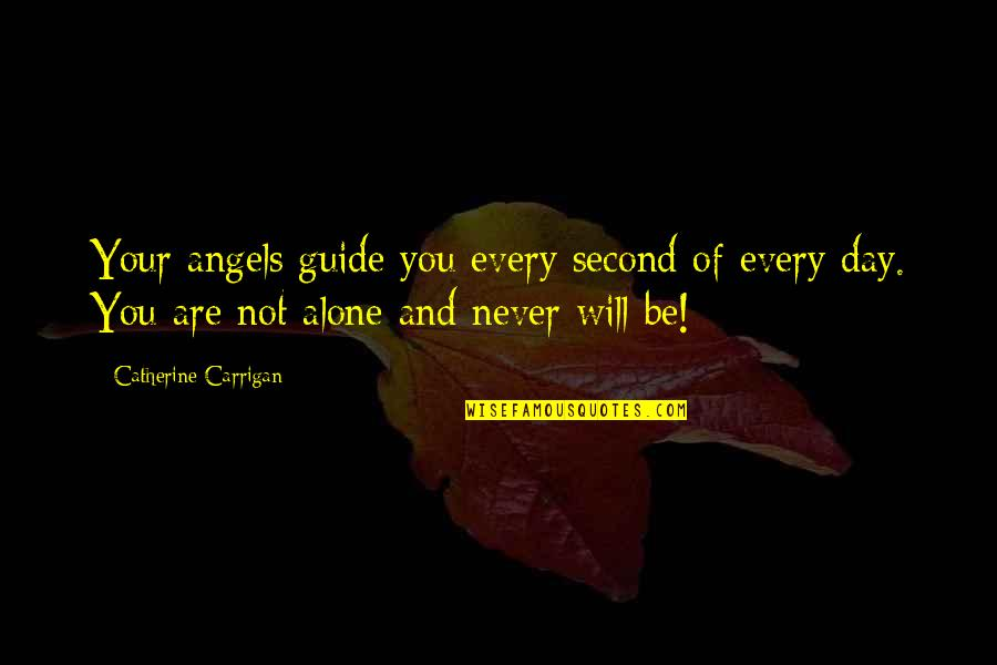 Mutual Understanding Love Relationship Quotes By Catherine Carrigan: Your angels guide you every second of every