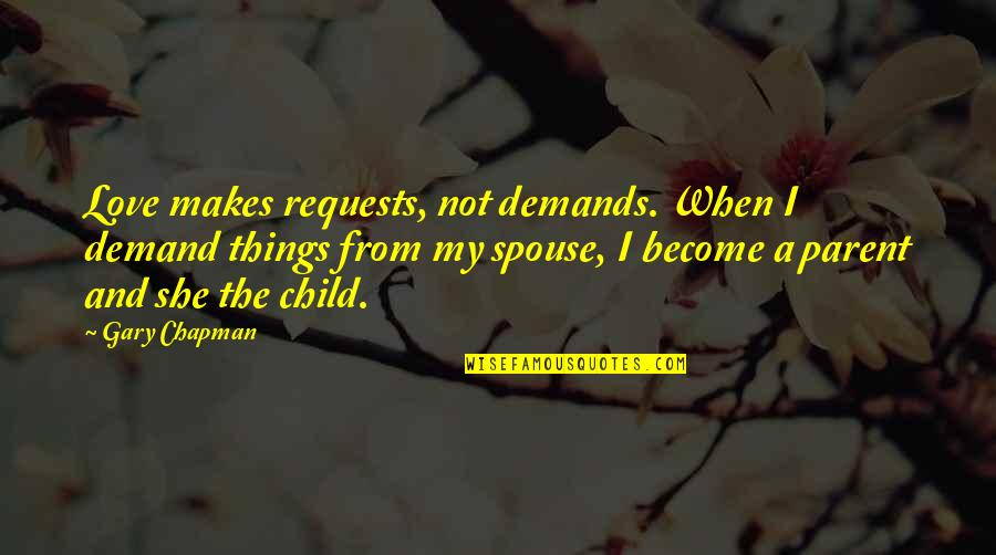 Mutual Understanding Love Relationship Quotes By Gary Chapman: Love makes requests, not demands. When I demand