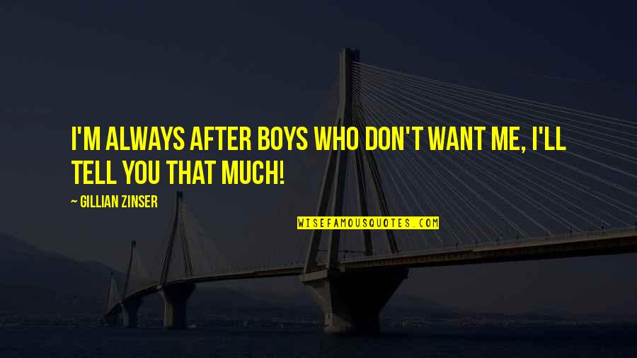 Mutual Understanding Love Relationship Quotes By Gillian Zinser: I'm always after boys who don't want me,
