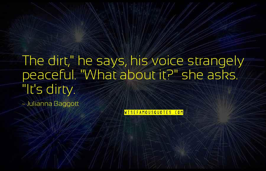 """Mutual Understanding Love Relationship Quotes By Julianna Baggott: The dirt,"""" he says, his voice strangely peaceful."""