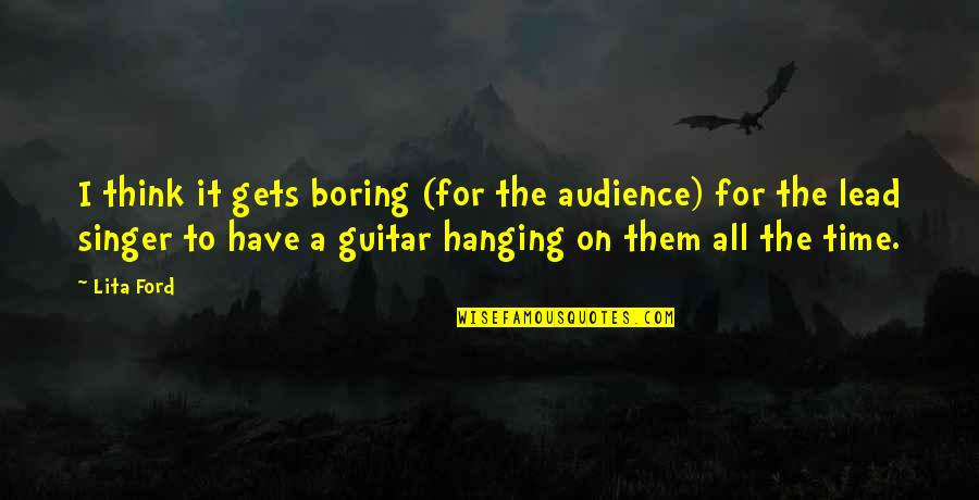 Mutual Understanding Love Relationship Quotes By Lita Ford: I think it gets boring (for the audience)