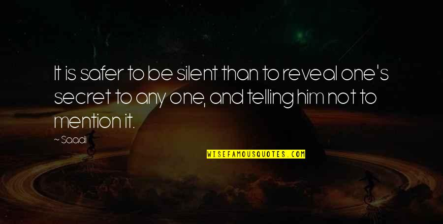 Mutual Understanding Love Relationship Quotes By Saadi: It is safer to be silent than to