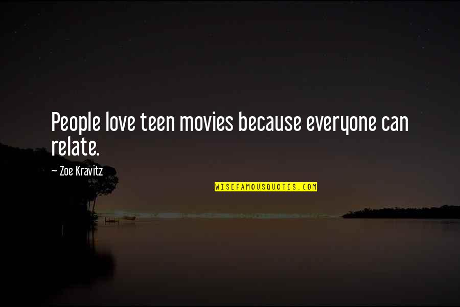 Mutual Understanding Love Relationship Quotes By Zoe Kravitz: People love teen movies because everyone can relate.