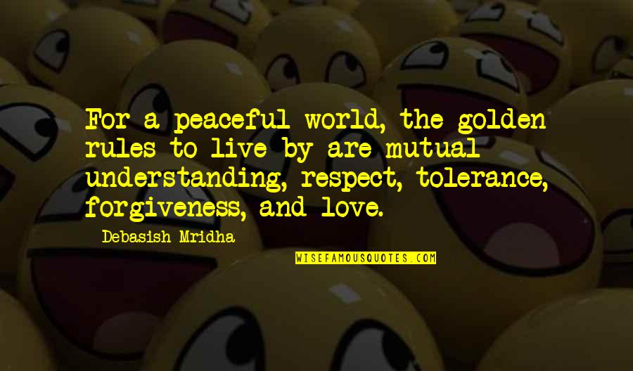 Mutual Understanding Quotes By Debasish Mridha: For a peaceful world, the golden rules to