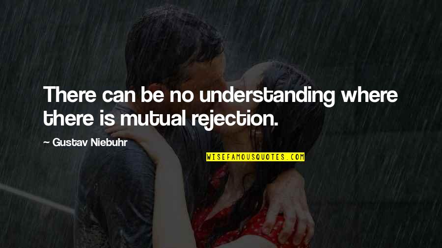 Mutual Understanding Quotes By Gustav Niebuhr: There can be no understanding where there is