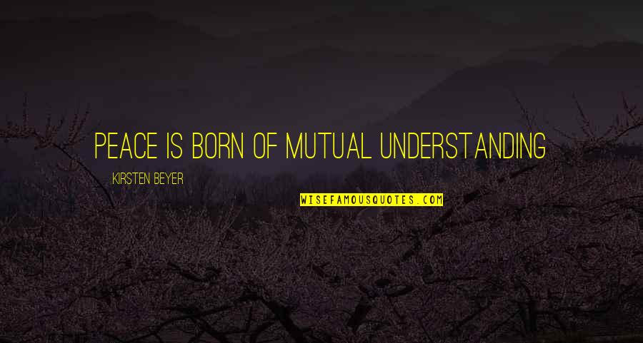 Mutual Understanding Quotes By Kirsten Beyer: Peace is born of mutual understanding