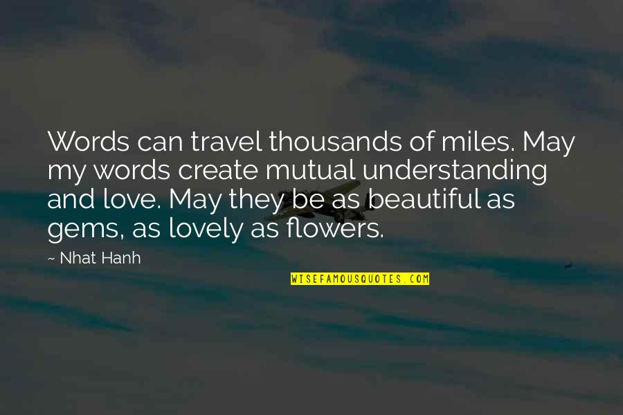 Mutual Understanding Quotes By Nhat Hanh: Words can travel thousands of miles. May my