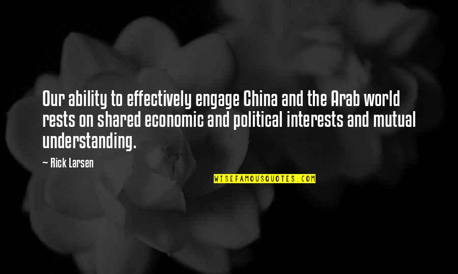 Mutual Understanding Quotes By Rick Larsen: Our ability to effectively engage China and the