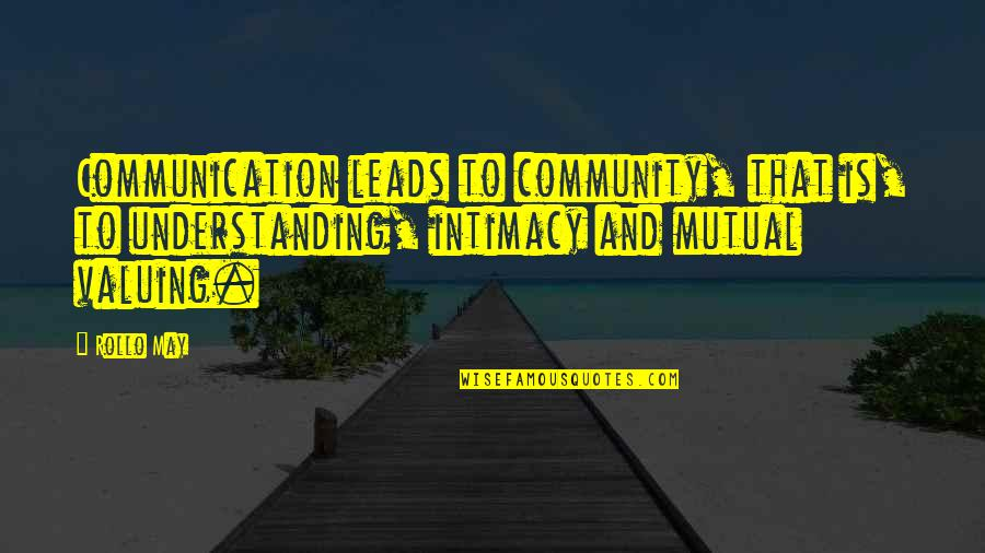 Mutual Understanding Quotes By Rollo May: Communication leads to community, that is, to understanding,