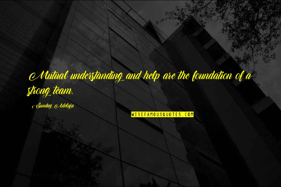 Mutual Understanding Quotes By Sunday Adelaja: Mutual understanding and help are the foundation of