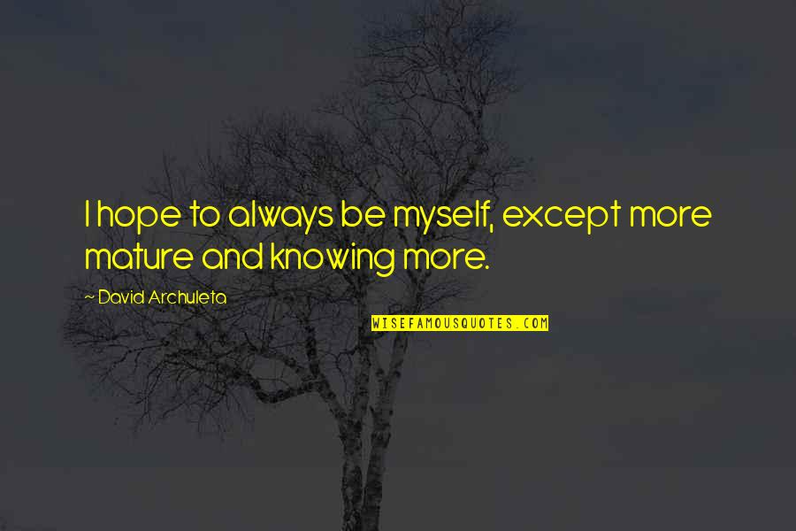 Mutulu Shakur Quotes By David Archuleta: I hope to always be myself, except more