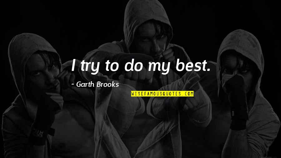 Mutulu Shakur Quotes By Garth Brooks: I try to do my best.