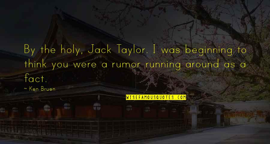 Mutulu Shakur Quotes By Ken Bruen: By the holy, Jack Taylor. I was beginning