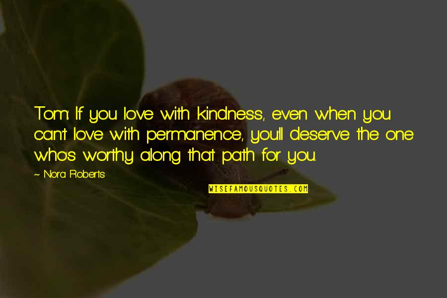 Mutulu Shakur Quotes By Nora Roberts: Tom: If you love with kindness, even when