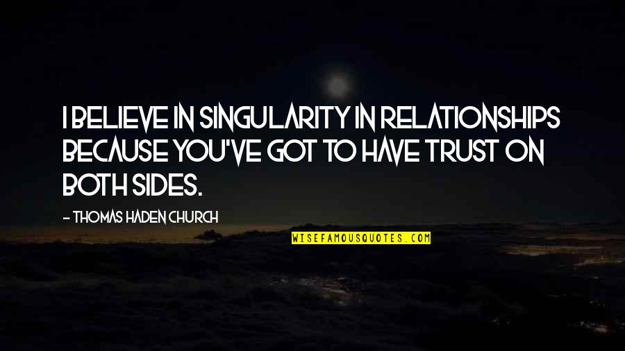 Mutulu Shakur Quotes By Thomas Haden Church: I believe in singularity in relationships because you've