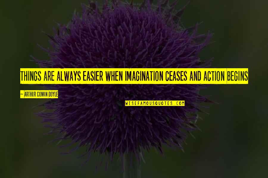 Muumuu Homer Quotes By Arthur Conan Doyle: Things are always easier when imagination ceases and