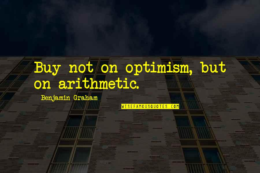 Muumuu Homer Quotes By Benjamin Graham: Buy not on optimism, but on arithmetic.