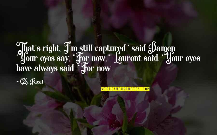Muumuu Homer Quotes By C.S. Pacat: That's right, I'm still captured,' said Damen. 'Your