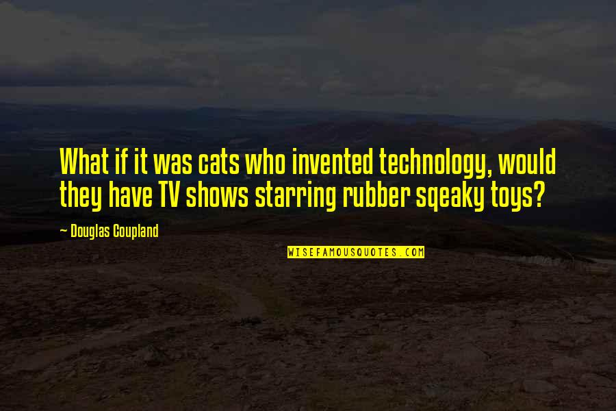 Muumuu Homer Quotes By Douglas Coupland: What if it was cats who invented technology,