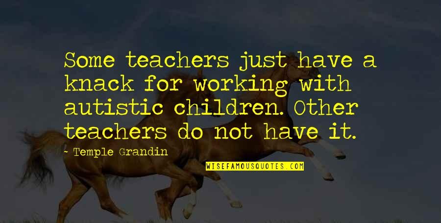 Muumuu Homer Quotes By Temple Grandin: Some teachers just have a knack for working