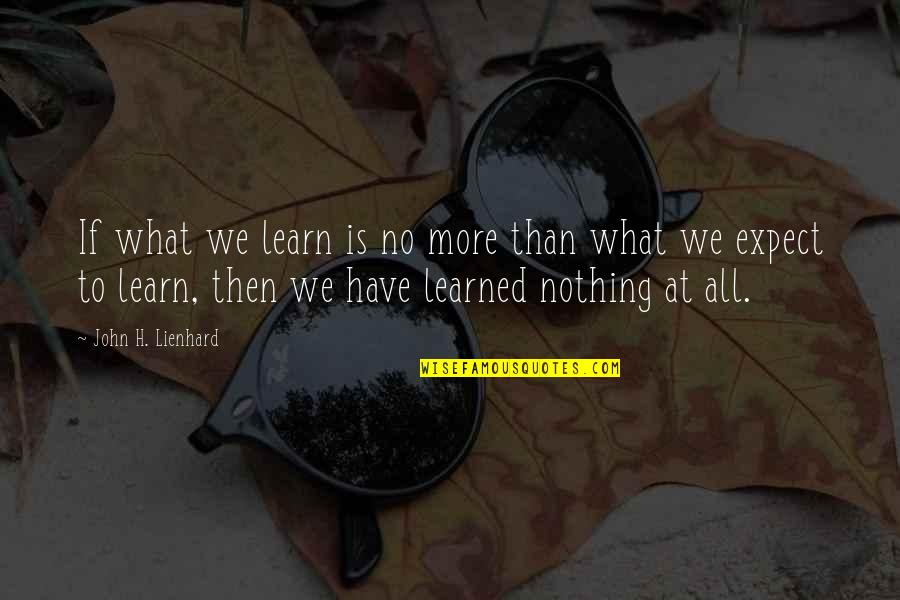 Mvc3 Wolverine Quotes By John H. Lienhard: If what we learn is no more than