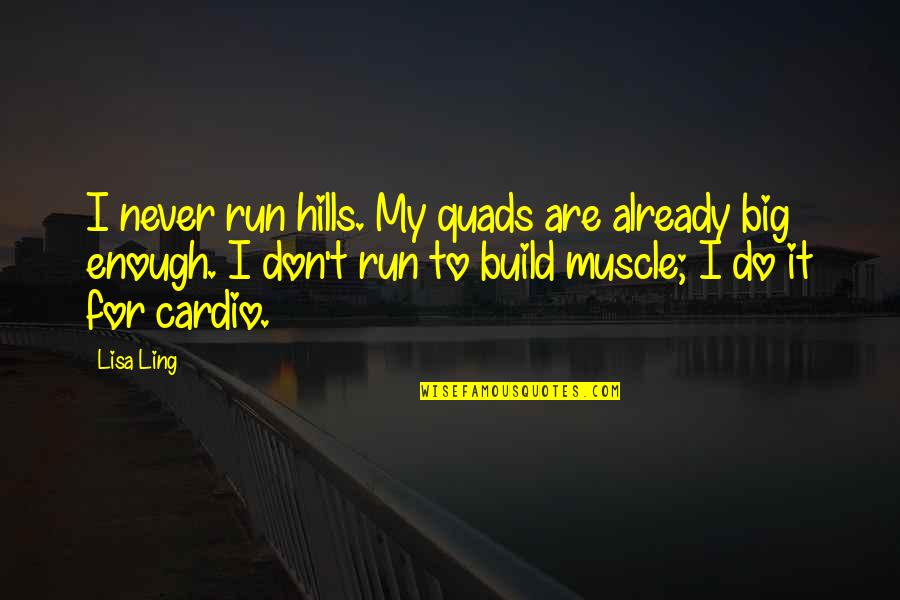 Mvc3 Wolverine Quotes By Lisa Ling: I never run hills. My quads are already