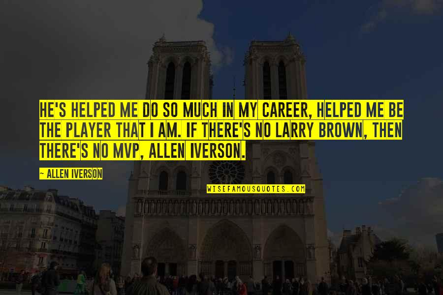 Mvp Quotes By Allen Iverson: He's helped me do so much in my