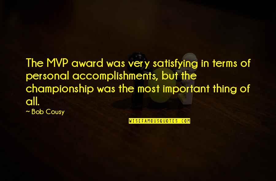 Mvp Quotes By Bob Cousy: The MVP award was very satisfying in terms
