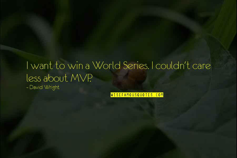 Mvp Quotes By David Wright: I want to win a World Series. I